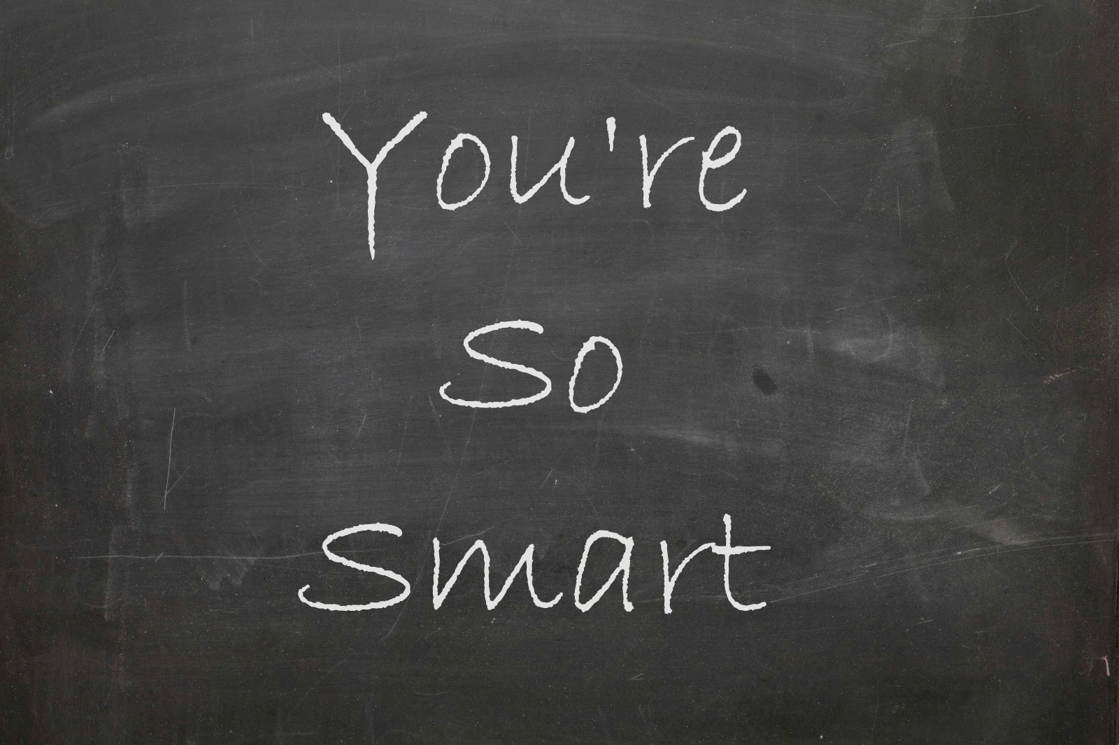 """It's Called Hard Work…. not """"You're Just Smart"""""""