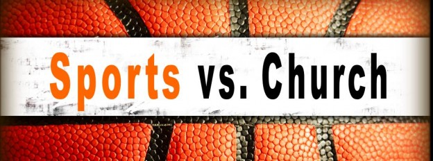 WHEN SPORTS COLLIDE WITH CHURCH AND FAMILY…WHICH ONE WINS?